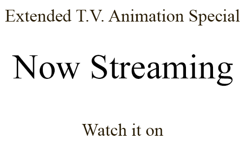 Extended T.V. Animation Special Streaming Starts 12.31.2016